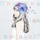 "ChouCho ColleCtion ""bouquet""【通常盤】"