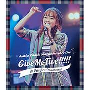 大橋彩香 5th Anniversary Live 〜 Give Me Five!!!!! 〜 at PACIFICO YOKOHAMA