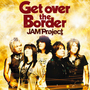 JAM Project BEST COLLECTION VI「Get over the Border」