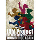 JAM Project LIVE TOUR 2013-2014 THUMB RISE AGAIN DVD