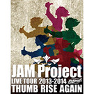 JAM Project LIVE TOUR 2013-2014 THUMB RISE AGAIN Blu-ray Disc